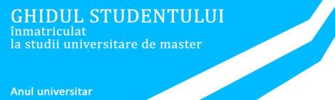 GHIDUL STUDENTULUI înmatriculat la studii universitare de master 2017-2018