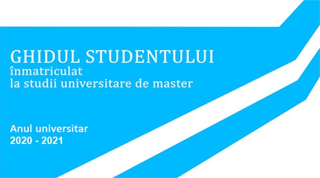 GHIDUL STUDENTULUI înmatriculat la studii universitare de master 2020-2021