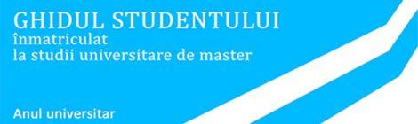 GHIDUL STUDENTULUI înmatriculat la studii universitare de master 2021-2022